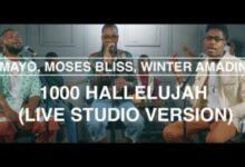 MP3 DOWNLOAD: MAYO, Moses Bliss & Winter Amadin - 1000 Hallelujah(+ Lyrics)